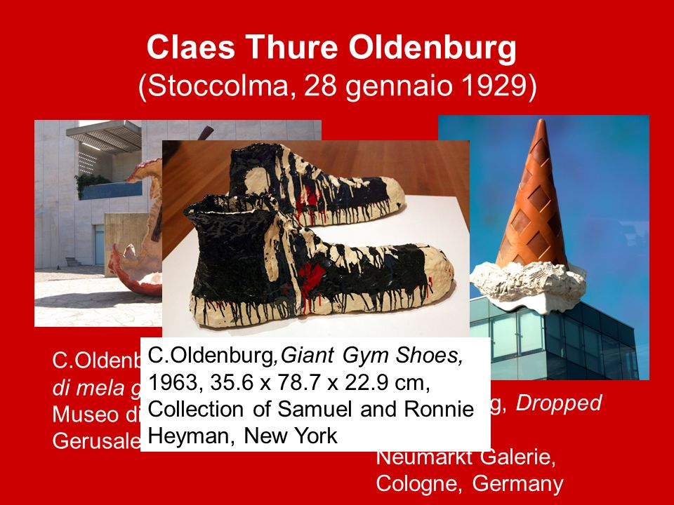 Claes Thure Oldenburg (Stoccolma, 28 gennaio 1929)