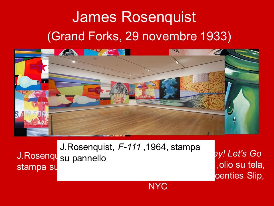 James Rosenquist (Grand Forks, 29 novembre 1933)