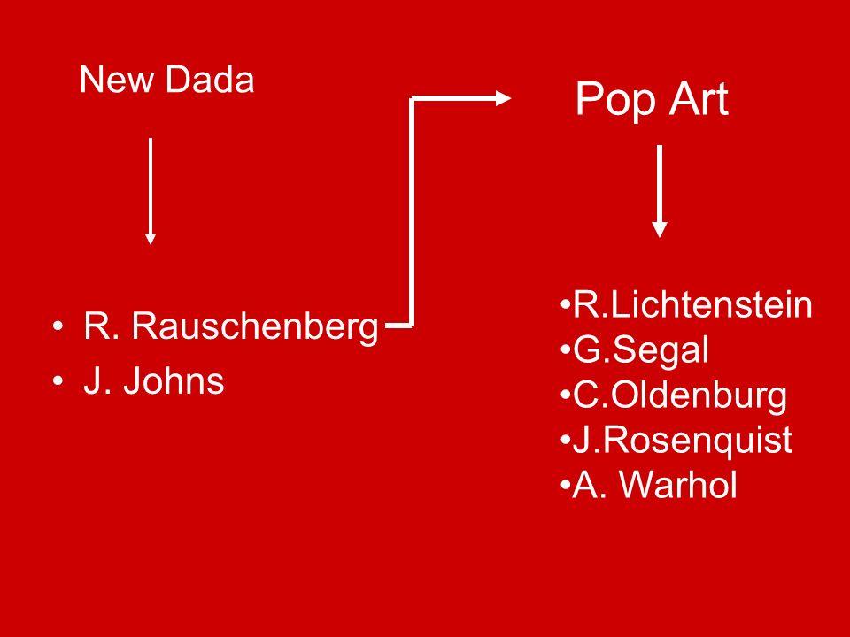 Pop Art R. Rauschenberg J. Johns R.Lichtenstein G.Segal C.Oldenburg