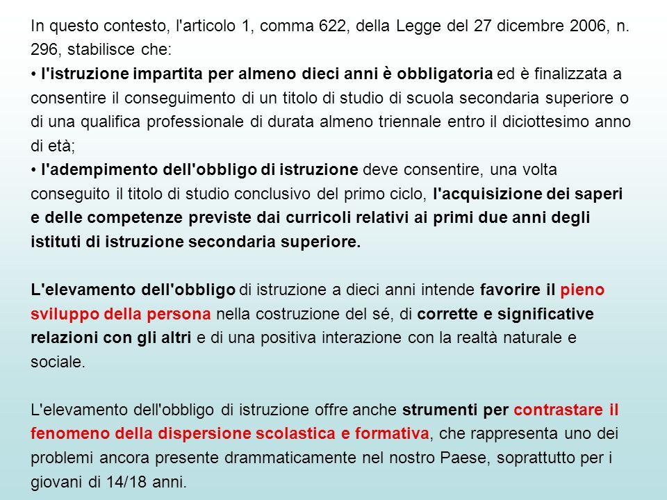 In questo contesto, l articolo 1, comma 622, della Legge del 27 dicembre 2006, n. 296, stabilisce che: