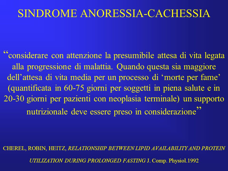 SINDROME ANORESSIA-CACHESSIA considerare con attenzione la presumibile attesa di vita legata alla progressione di malattia.