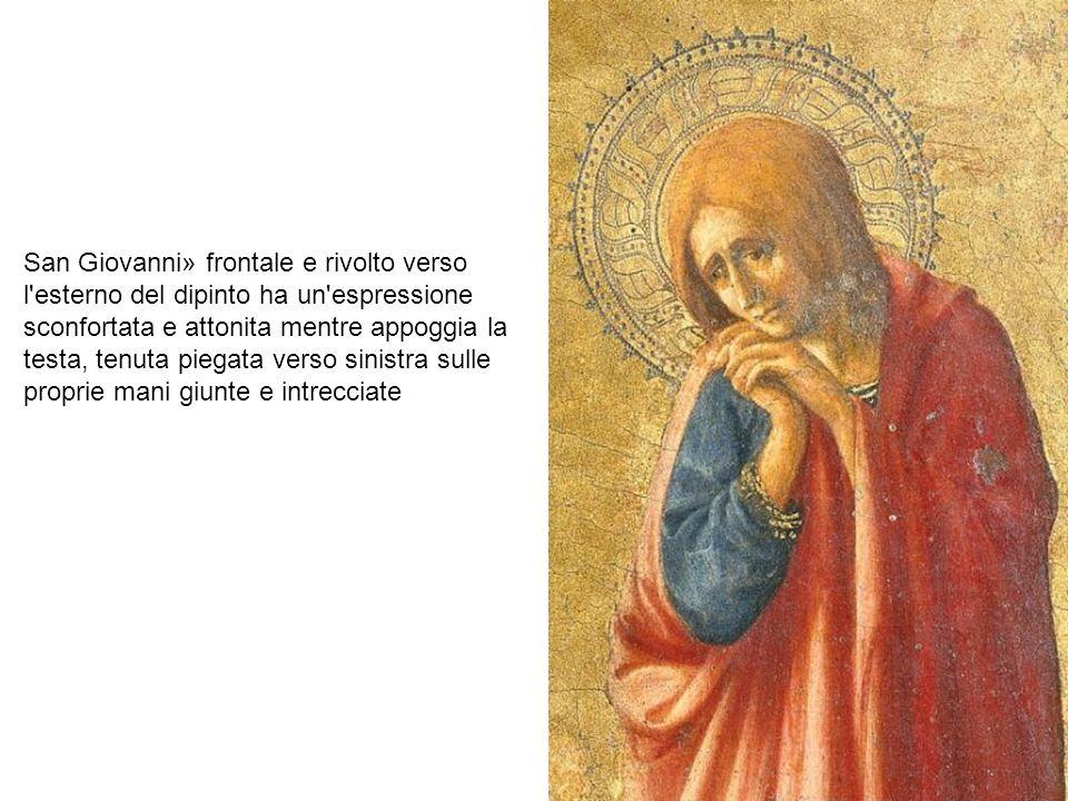 San Giovanni» frontale e rivolto verso l esterno del dipinto ha un espressione sconfortata e attonita mentre appoggia la testa, tenuta piegata verso sinistra sulle proprie mani giunte e intrecciate
