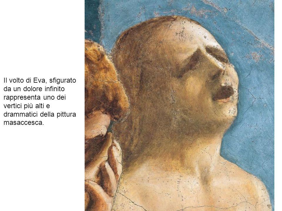 Il volto di Eva, sfigurato da un dolore infinito rappresenta uno dei vertici più alti e drammatici della pittura masaccesca.
