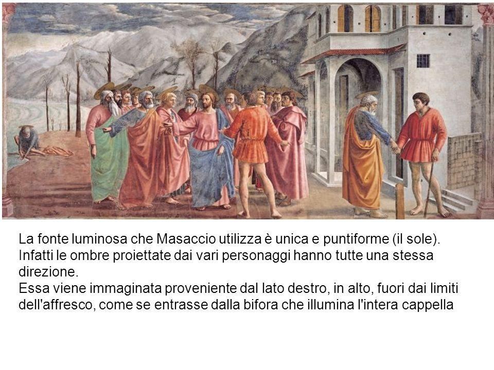 La fonte luminosa che Masaccio utilizza è unica e puntiforme (il sole)