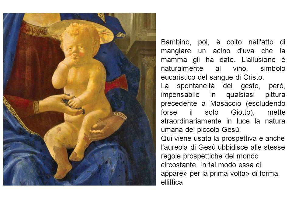 Bambino, poi, è colto nell atto di mangiare un acino d uva che la mamma gli ha dato. L allusione è naturalmente al vino, simbolo eucaristico del sangue di Cristo.