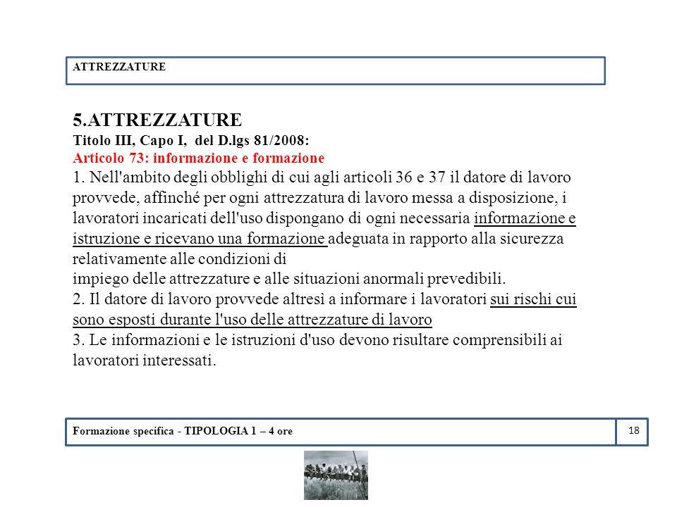 ATTREZZATURE 5.ATTREZZATURE. Titolo III, Capo I, del D.lgs 81/2008: Articolo 73: informazione e formazione.