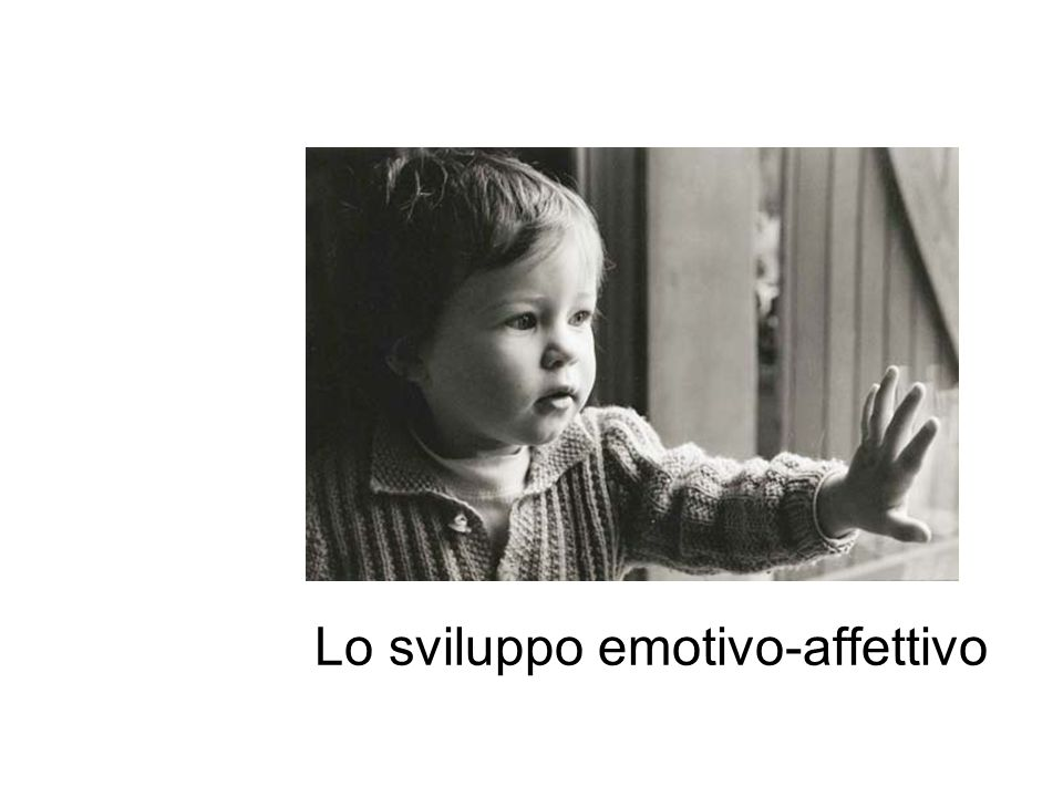 Lo sviluppo emotivo-affettivo