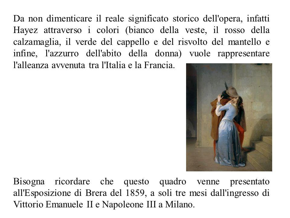 Da non dimenticare il reale significato storico dell opera, infatti Hayez attraverso i colori (bianco della veste, il rosso della calzamaglia, il verde del cappello e del risvolto del mantello e infine, l azzurro dell abito della donna) vuole rappresentare l alleanza avvenuta tra l Italia e la Francia.