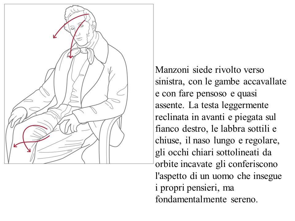 Manzoni siede rivolto verso sinistra, con le gambe accavallate e con fare pensoso e quasi assente.