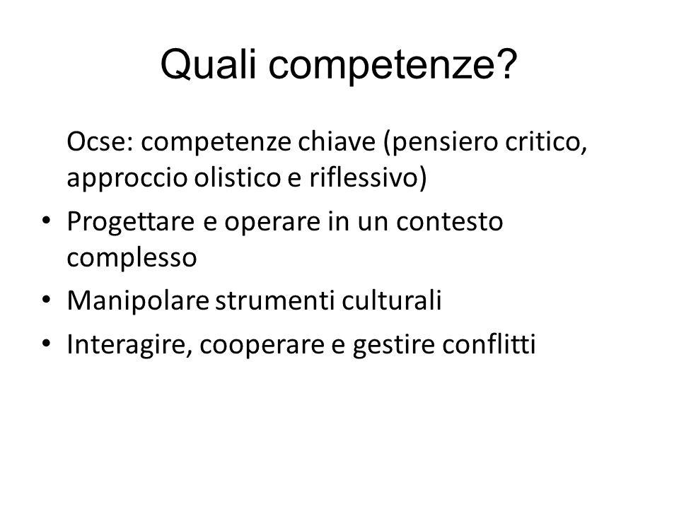 Quali competenze Ocse: competenze chiave (pensiero critico, approccio olistico e riflessivo) Progettare e operare in un contesto complesso.