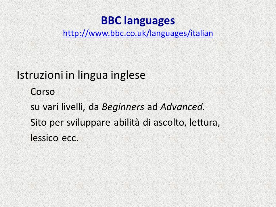 BBC languages http://www.bbc.co.uk/languages/italian
