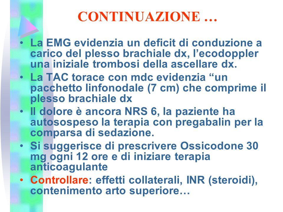 CONTINUAZIONE … La EMG evidenzia un deficit di conduzione a carico del plesso brachiale dx, l'ecodoppler una iniziale trombosi della ascellare dx.