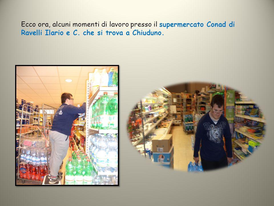 Ecco ora, alcuni momenti di lavoro presso il supermercato Conad di Ravelli Ilario e C.