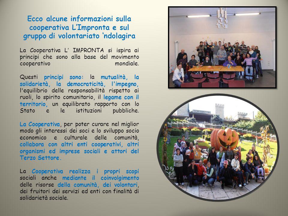 Ecco alcune informazioni sulla cooperativa L'Impronta e sul gruppo di volontariato 'ndolagira