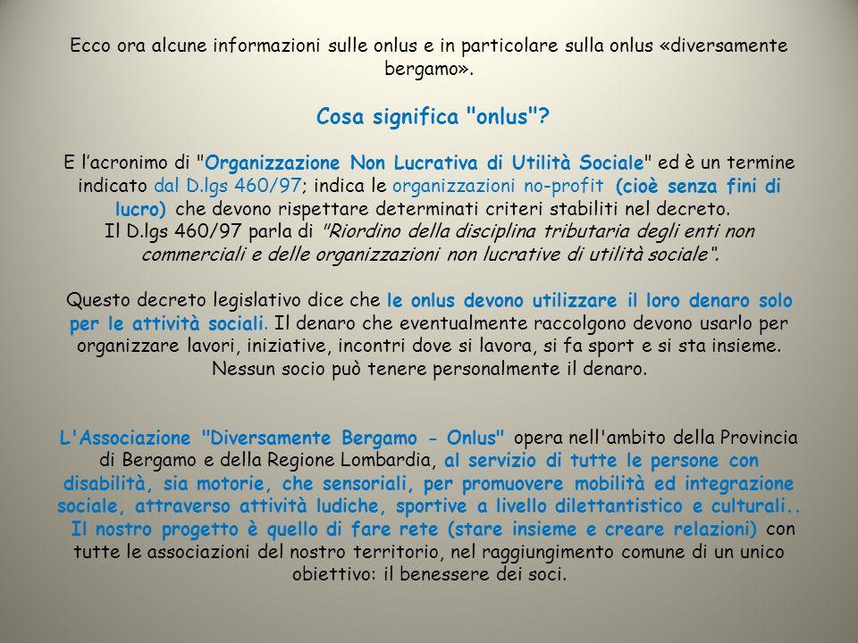 Ecco ora alcune informazioni sulle onlus e in particolare sulla onlus «diversamente bergamo».