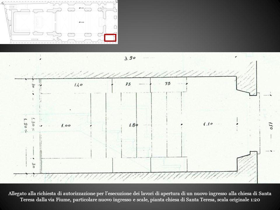 Allegato alla richiesta di autorizzazione per l'esecuzione dei lavori di apertura di un nuovo ingresso alla chiesa di Santa Teresa dalla via Fiume, particolare nuovo ingresso e scale, pianta chiesa di Santa Teresa, scala originale 1:20