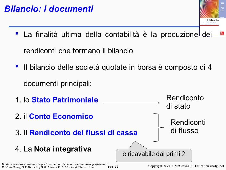 Bilancio: i documenti La finalità ultima della contabilità è la produzione dei rendiconti che formano il bilancio.