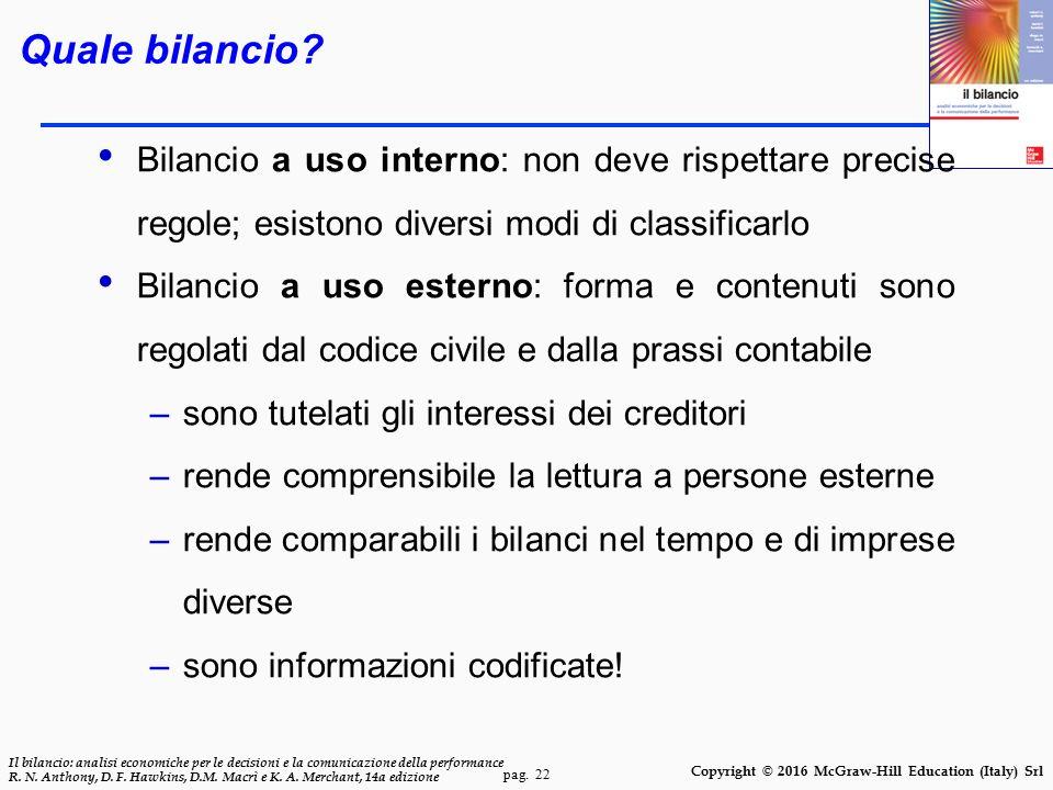 Quale bilancio Bilancio a uso interno: non deve rispettare precise regole; esistono diversi modi di classificarlo.