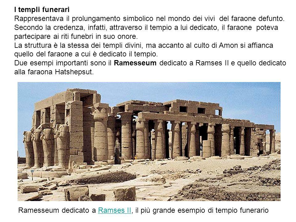 I templi funerari Rappresentava il prolungamento simbolico nel mondo dei vivi del faraone defunto.