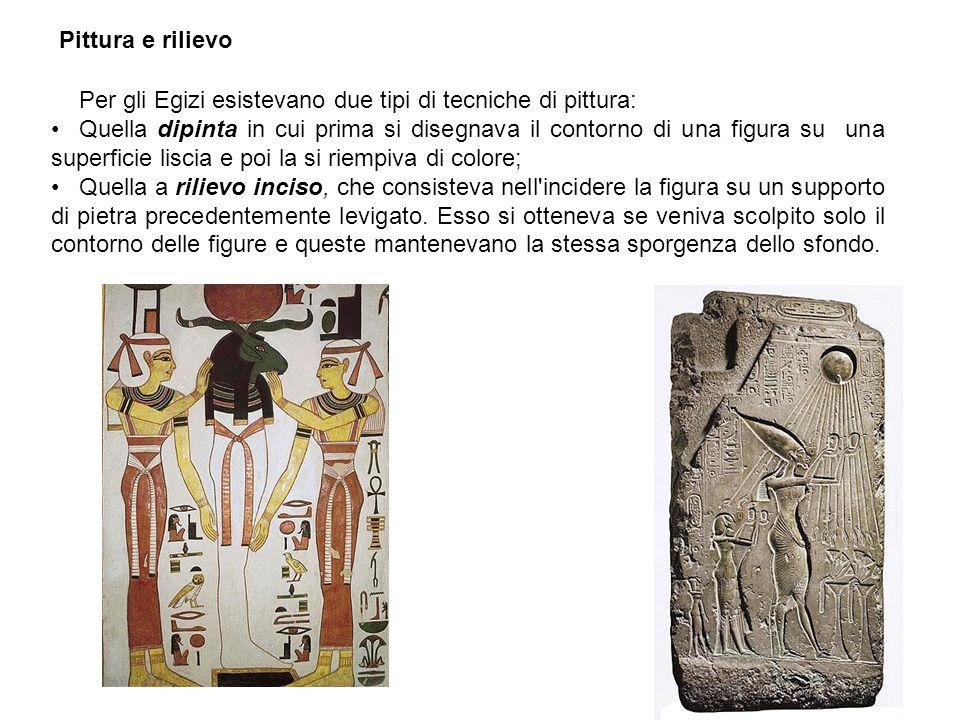 Pittura e rilievo Per gli Egizi esistevano due tipi di tecniche di pittura: