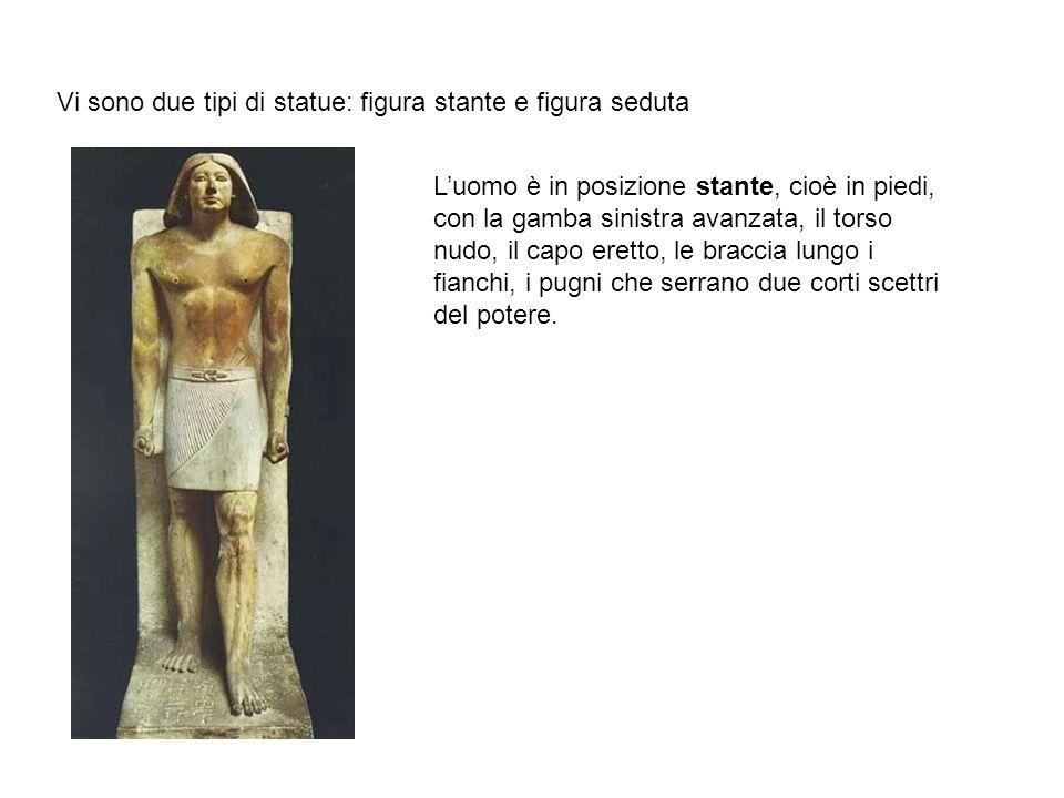 Vi sono due tipi di statue: figura stante e figura seduta