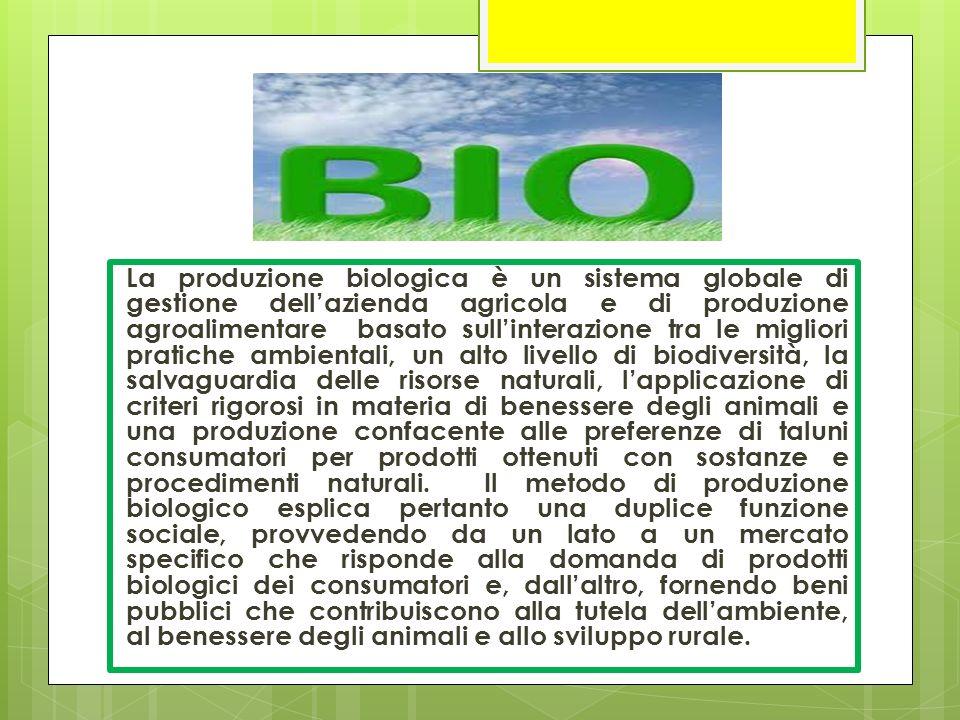 La produzione biologica è un sistema globale di gestione dell'azienda agricola e di produzione agroalimentare basato sull'interazione tra le migliori pratiche ambientali, un alto livello di biodiversità, la salvaguardia delle risorse naturali, l'applicazione di criteri rigorosi in materia di benessere degli animali e una produzione confacente alle preferenze di taluni consumatori per prodotti ottenuti con sostanze e procedimenti naturali.