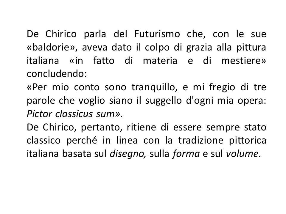De Chirico parla del Futurismo che, con le sue «baldorie», aveva dato il colpo di grazia alla pittura italiana «in fatto di materia e di mestiere» concludendo: