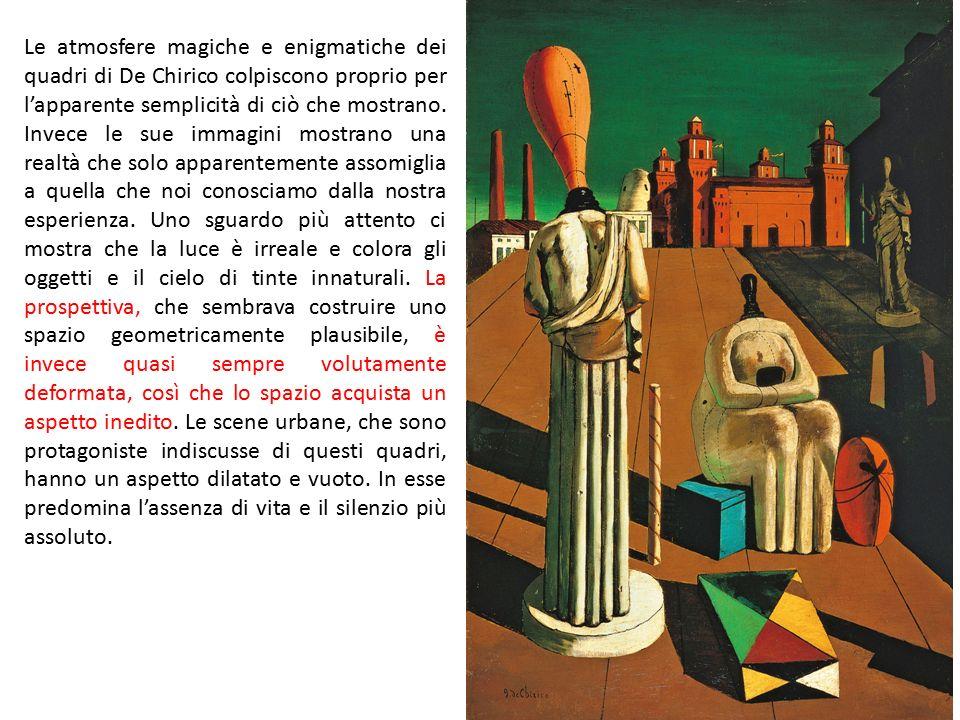 Le atmosfere magiche e enigmatiche dei quadri di De Chirico colpiscono proprio per l'apparente semplicità di ciò che mostrano.