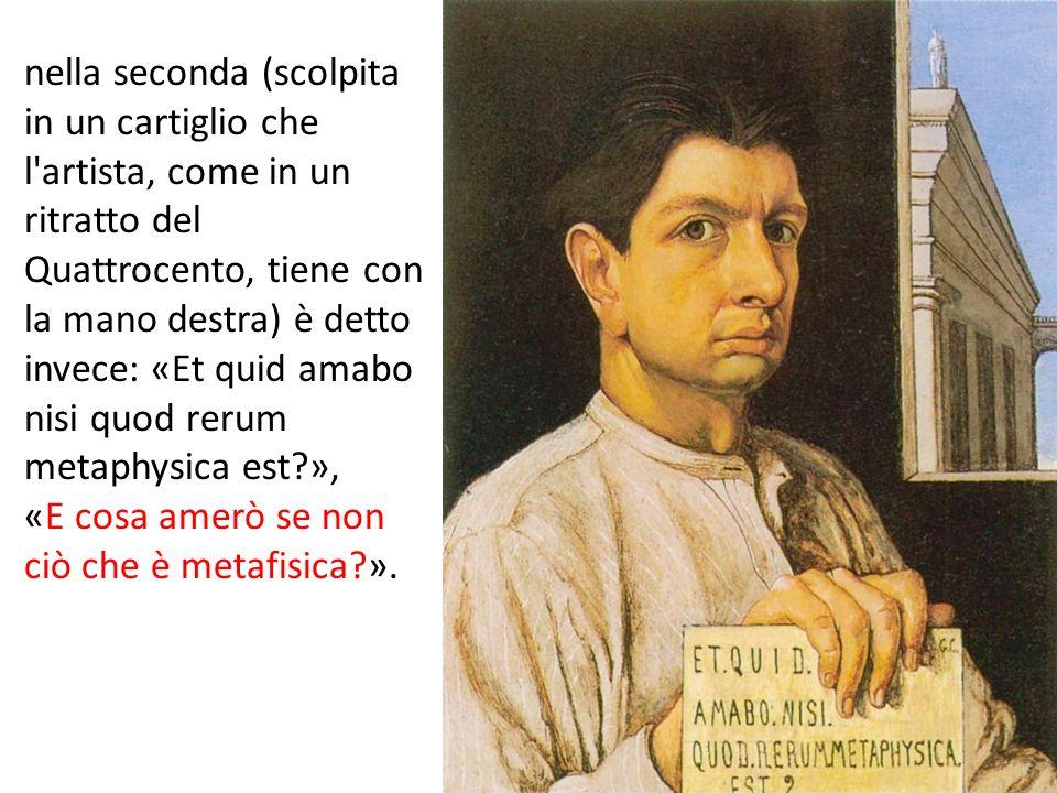 nella seconda (scolpita in un cartiglio che l artista, come in un ritratto del Quattrocento, tiene con la mano destra) è detto invece: «Et quid amabo nisi quod rerum metaphysica est »,
