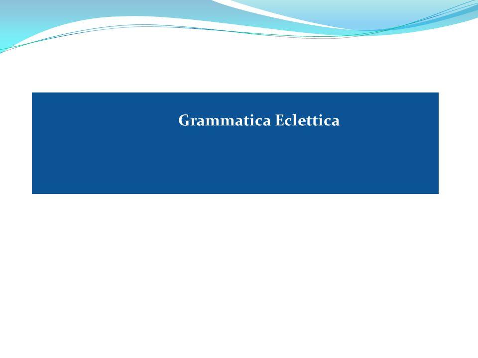 Grammatica Eclettica Grammatica, grammatiche Maria Piscitelli
