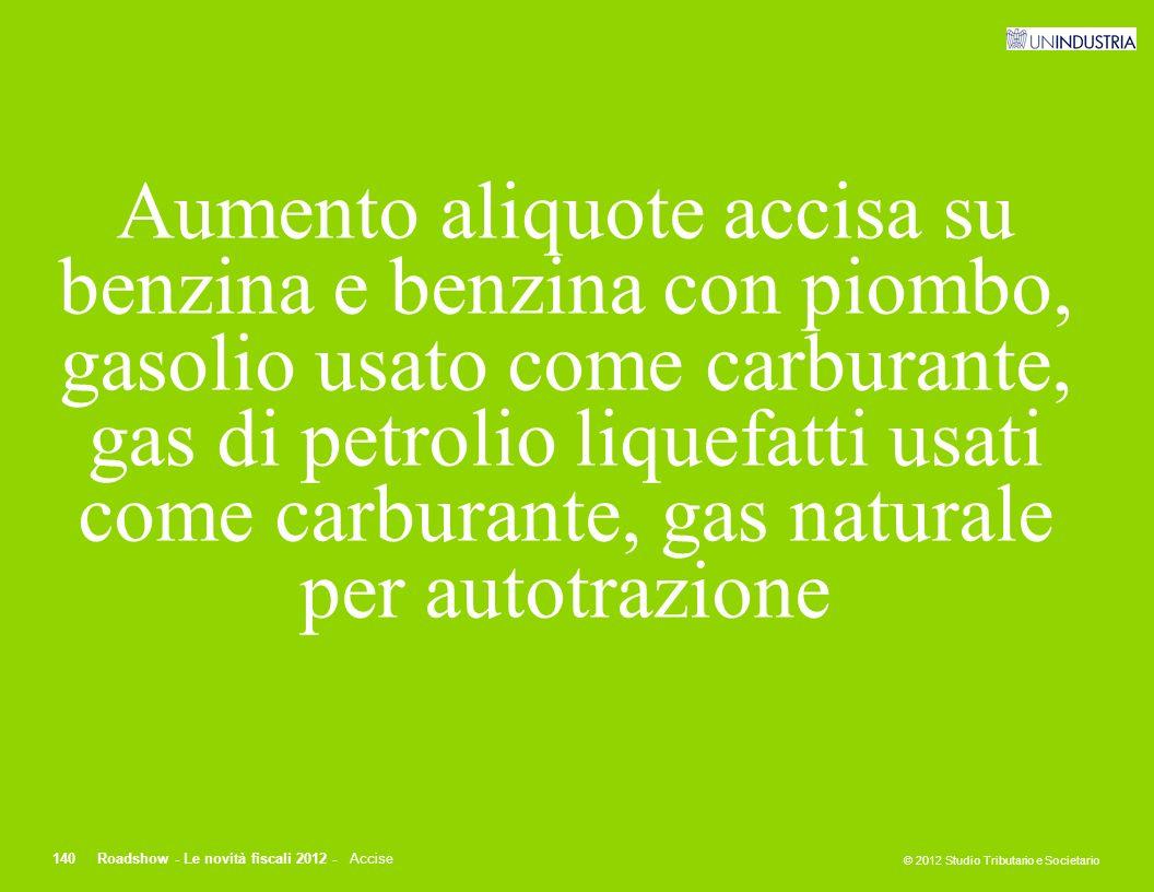 Aumento aliquote accisa su benzina e benzina con piombo, gasolio usato come carburante, gas di petrolio liquefatti usati come carburante, gas naturale per autotrazione