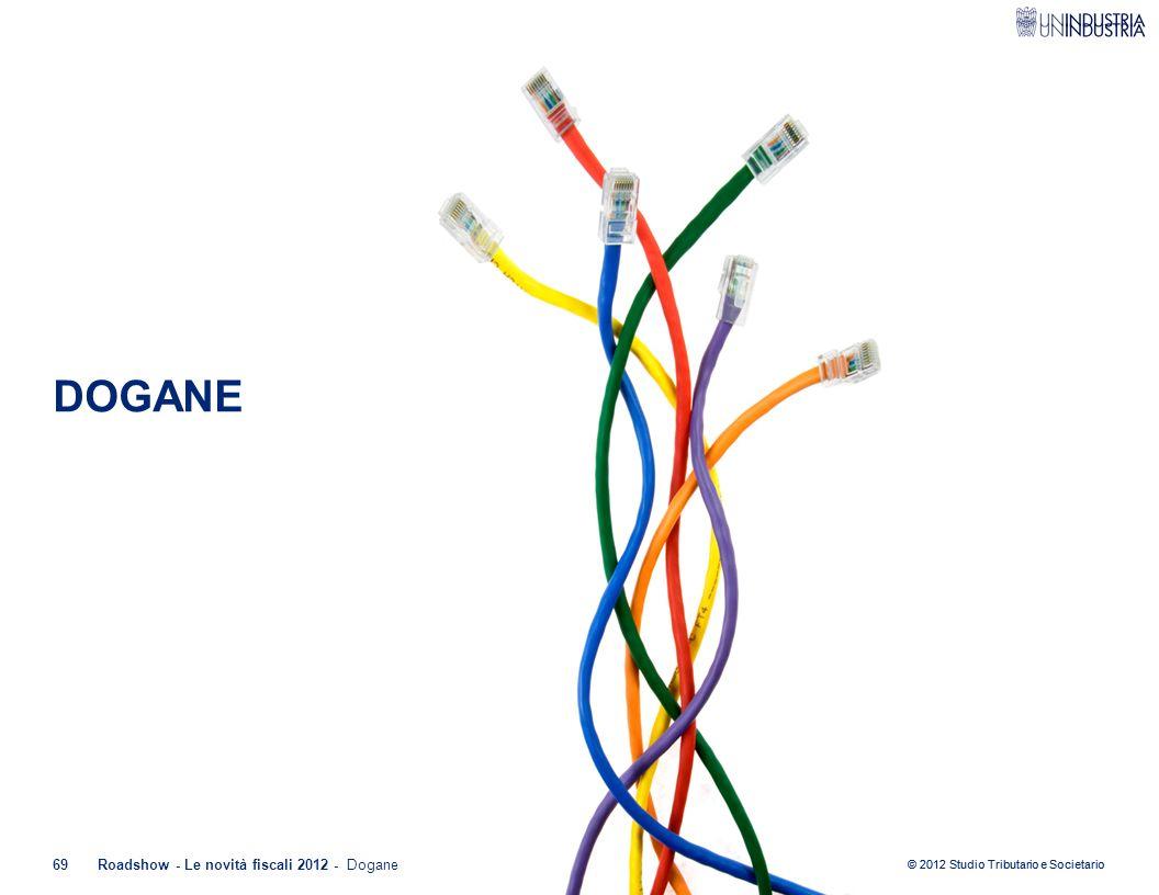 DOGANE Roadshow - Le novità fiscali 2012 - Dogane