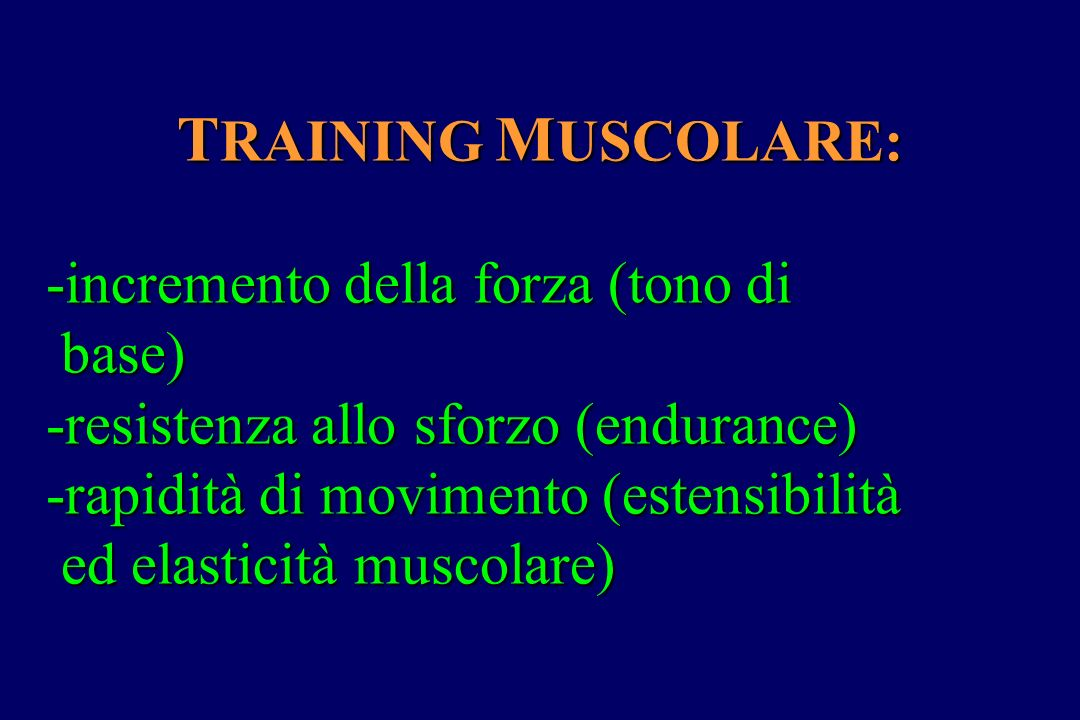 TRAINING MUSCOLARE: -incremento della forza (tono di base)