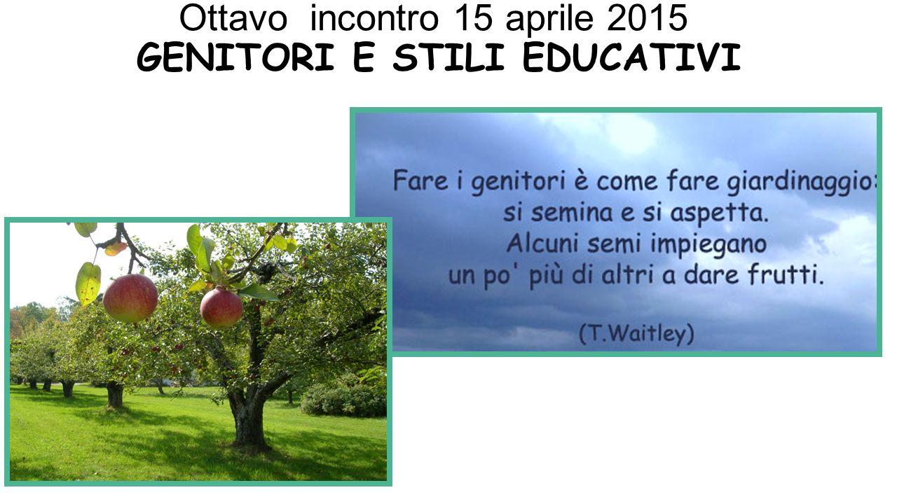 Ottavo incontro 15 aprile 2015 GENITORI E STILI EDUCATIVI