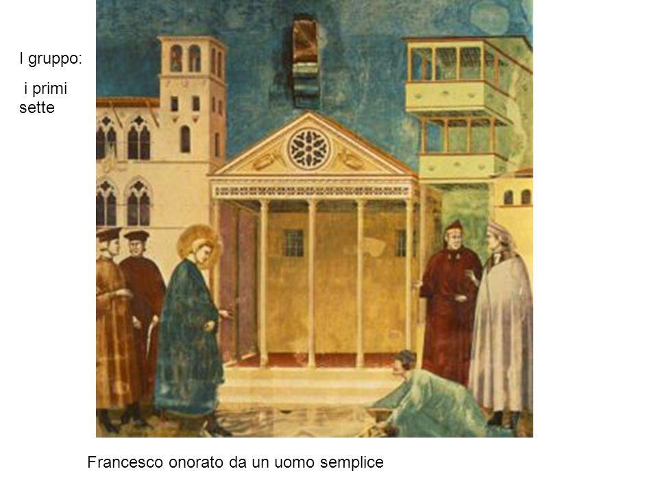 I gruppo: i primi sette Francesco onorato da un uomo semplice
