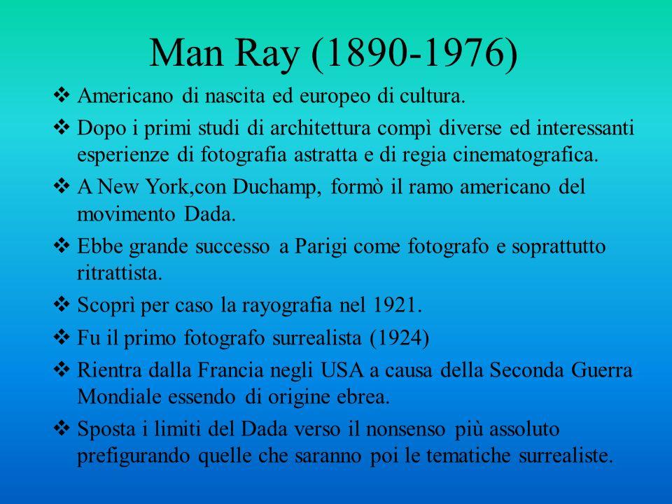 Man Ray (1890-1976) Americano di nascita ed europeo di cultura.