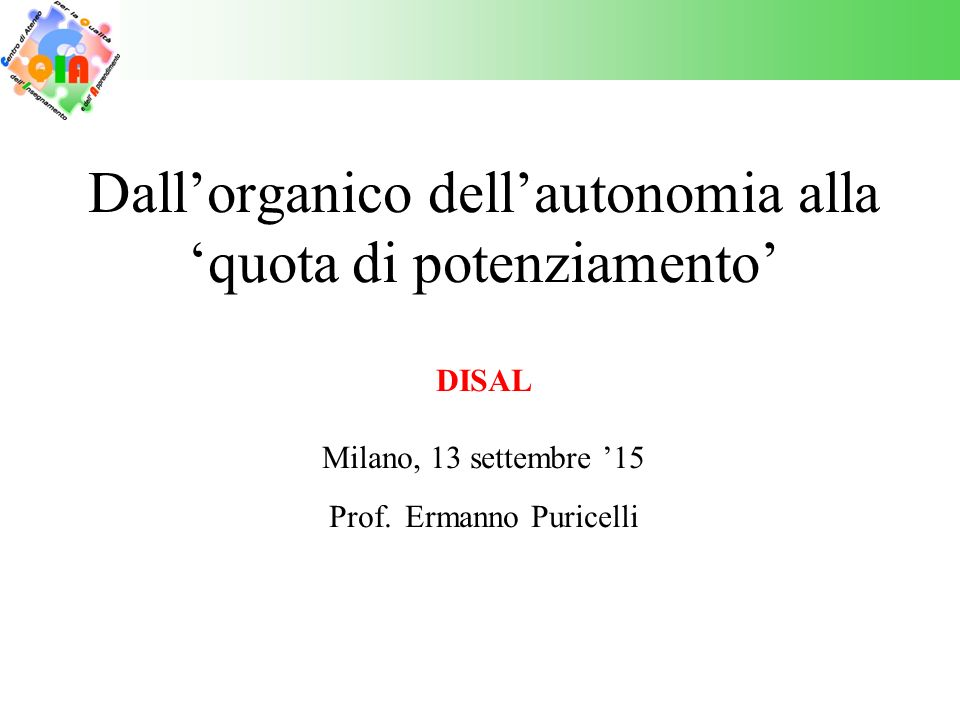 Dall'organico dell'autonomia alla 'quota di potenziamento' DISAL Milano, 13 settembre '15 Prof.