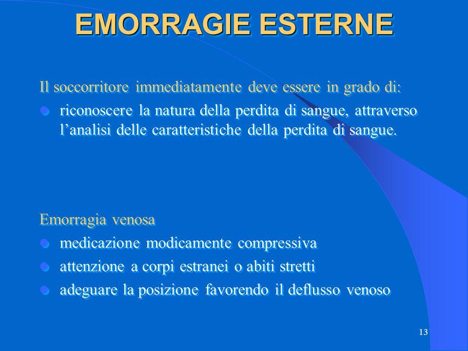 EMORRAGIE ESTERNE Il soccorritore immediatamente deve essere in grado di: