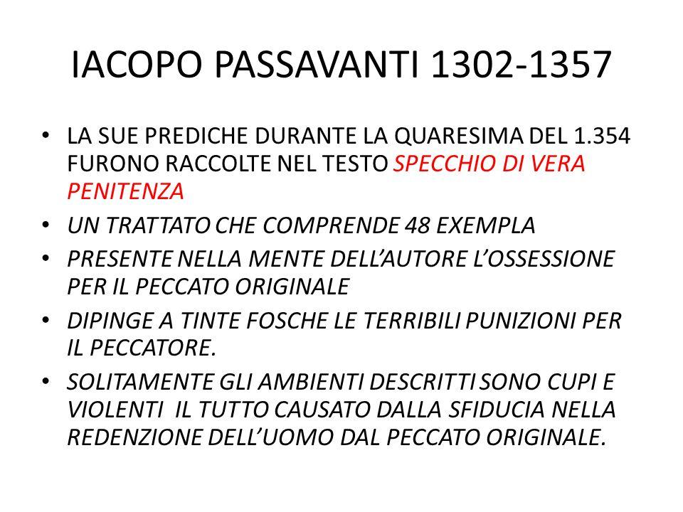 IACOPO PASSAVANTI 1302-1357 LA SUE PREDICHE DURANTE LA QUARESIMA DEL 1.354 FURONO RACCOLTE NEL TESTO SPECCHIO DI VERA PENITENZA.