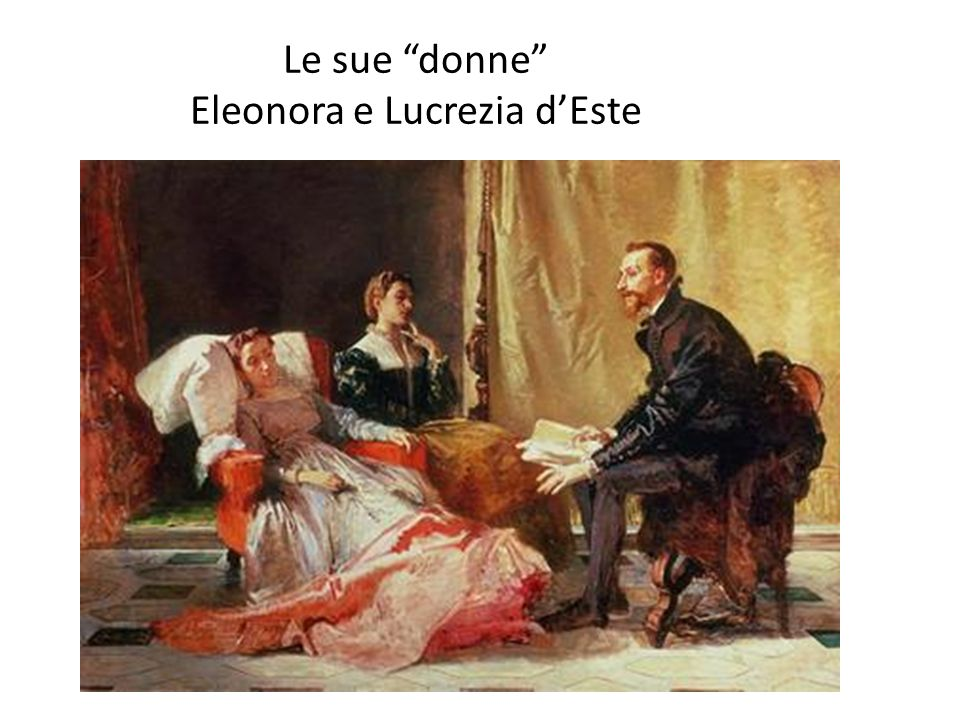 Le sue donne Eleonora e Lucrezia d'Este
