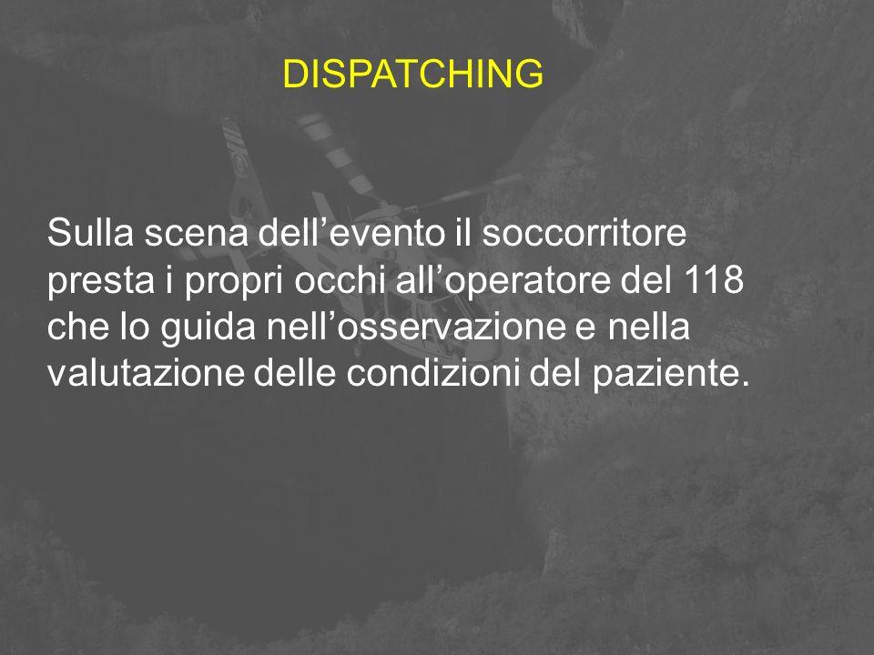 DISPATCHING Sulla scena dell'evento il soccorritore. presta i propri occhi all'operatore del 118.