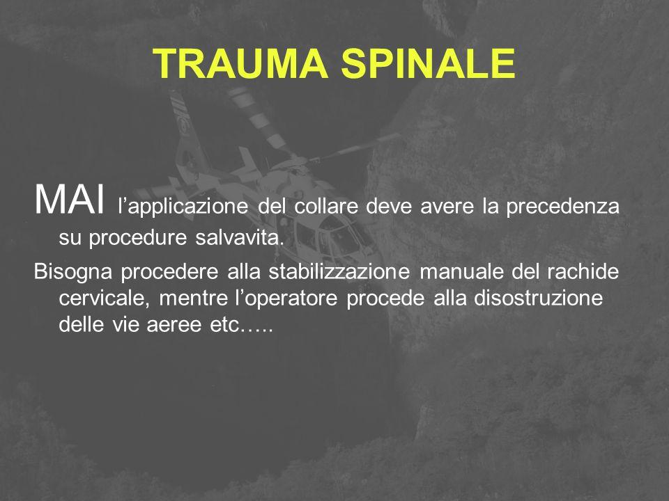 TRAUMA SPINALE MAI l'applicazione del collare deve avere la precedenza su procedure salvavita.
