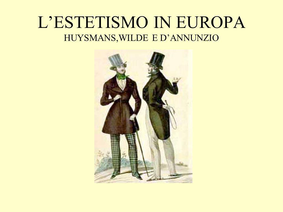 L'ESTETISMO IN EUROPA HUYSMANS,WILDE E D'ANNUNZIO