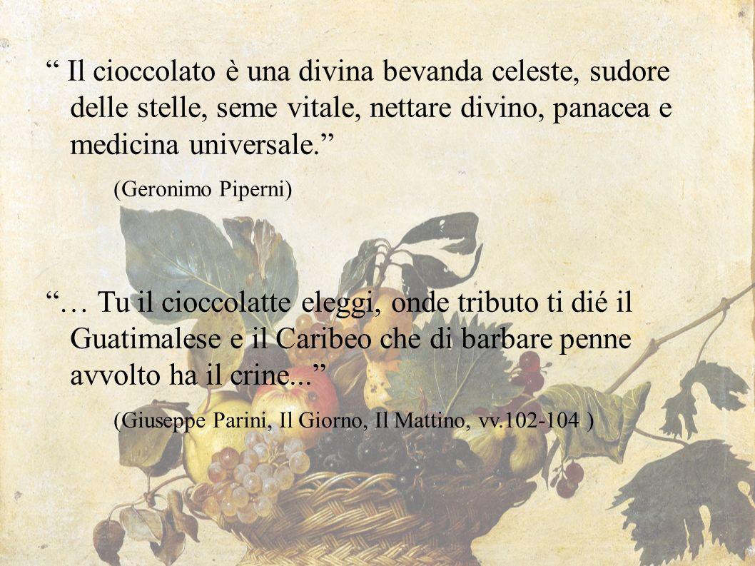 Il cioccolato è una divina bevanda celeste, sudore delle stelle, seme vitale, nettare divino, panacea e medicina universale.