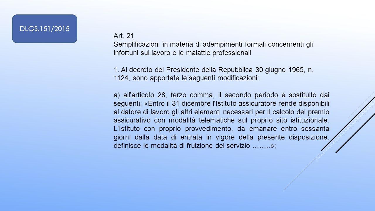DLGS.151/2015 Art. 21. Semplificazioni in materia di adempimenti formali concernenti gli. infortuni sul lavoro e le malattie professionali.