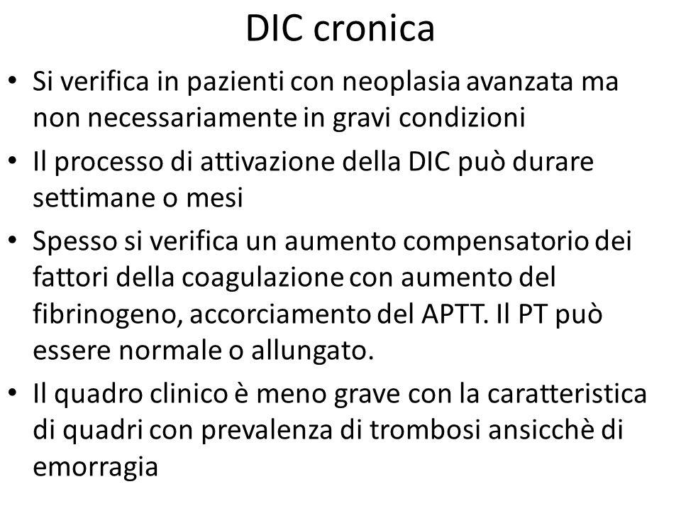 DIC cronica Si verifica in pazienti con neoplasia avanzata ma non necessariamente in gravi condizioni.