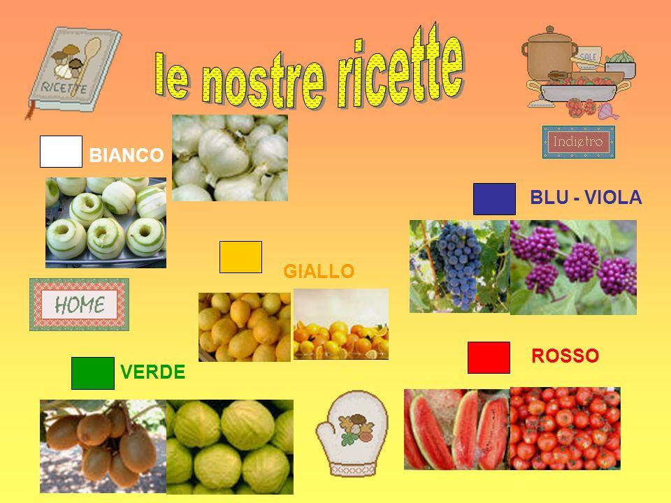 le nostre ricette BIANCO BLU - VIOLA GIALLO ROSSO VERDE