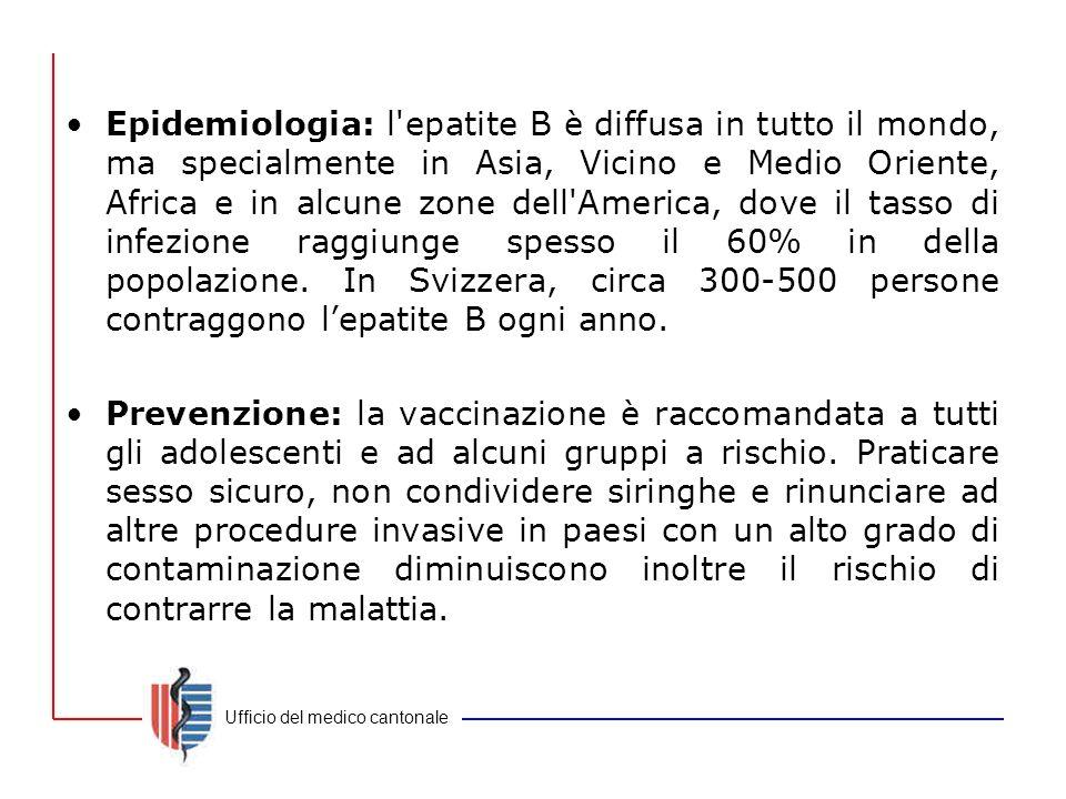 Epidemiologia: l epatite B è diffusa in tutto il mondo, ma specialmente in Asia, Vicino e Medio Oriente, Africa e in alcune zone dell America, dove il tasso di infezione raggiunge spesso il 60% in della popolazione. In Svizzera, circa 300-500 persone contraggono l'epatite B ogni anno.