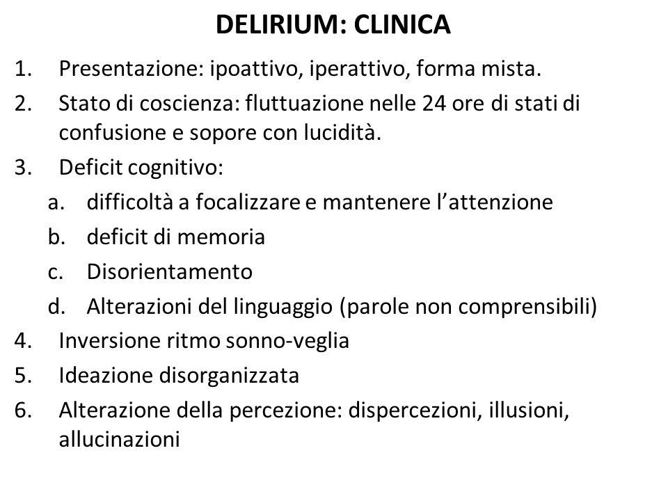 DELIRIUM: CLINICA Presentazione: ipoattivo, iperattivo, forma mista.