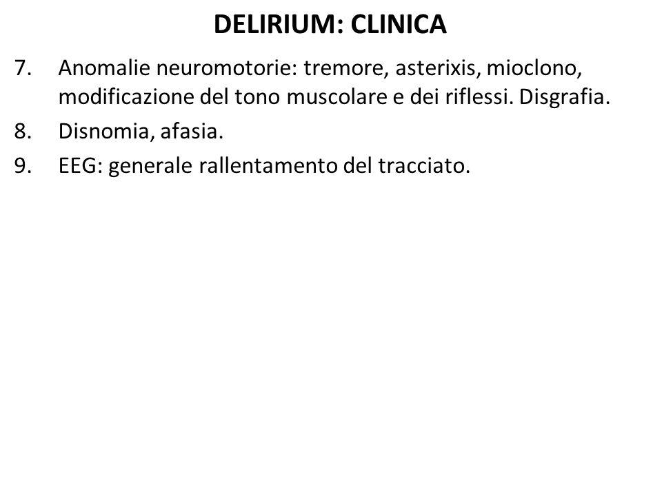 DELIRIUM: CLINICA Anomalie neuromotorie: tremore, asterixis, mioclono, modificazione del tono muscolare e dei riflessi. Disgrafia.